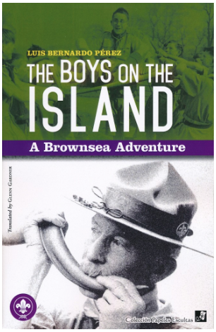 The Boys on the Island - A Brownsea Adventure: The book tells the story of the first Scout camp on Brownsea Island. Written by Luis Bernando Perez and printed in Mexico City at the print shop of Rodrigues Hnos. Impresores, under the supervision of Alberto Rodriguez Luna. Editorial care was in the hands of Arturo Reyes Fragoso, with the collaboration of Glenn Gardner, who did the translation. Proudly, all those mentioned here are Scouts.